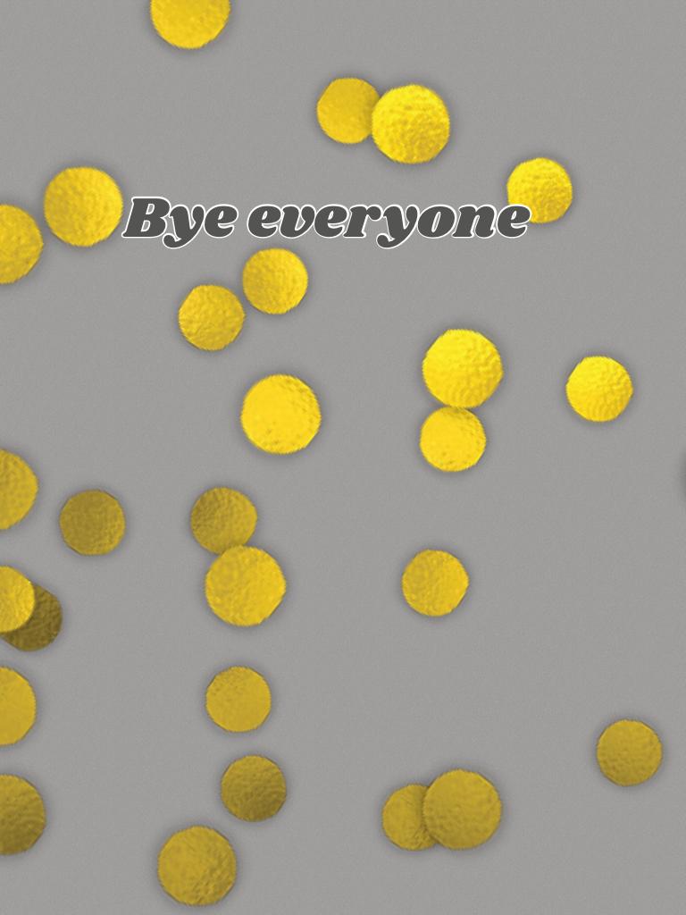 Bye everyone