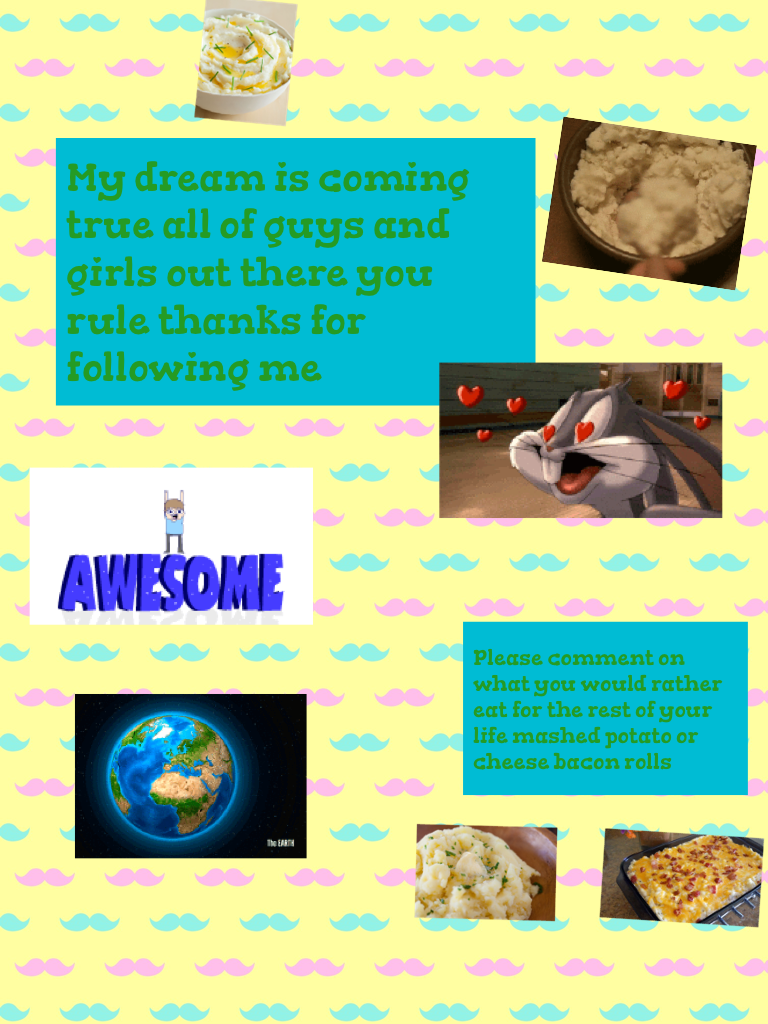 My dream is coming true all of guys and girls out there you rule thanks for following me
