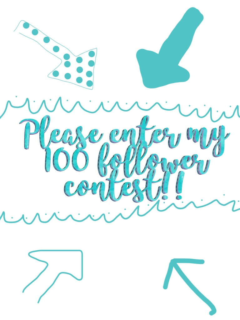 Please enter my 100 follower contest!!