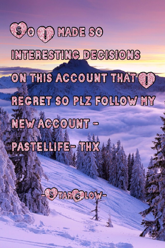 So I made so interesting decisions on this account that I regret so plz follow my new account -pastellife- thx