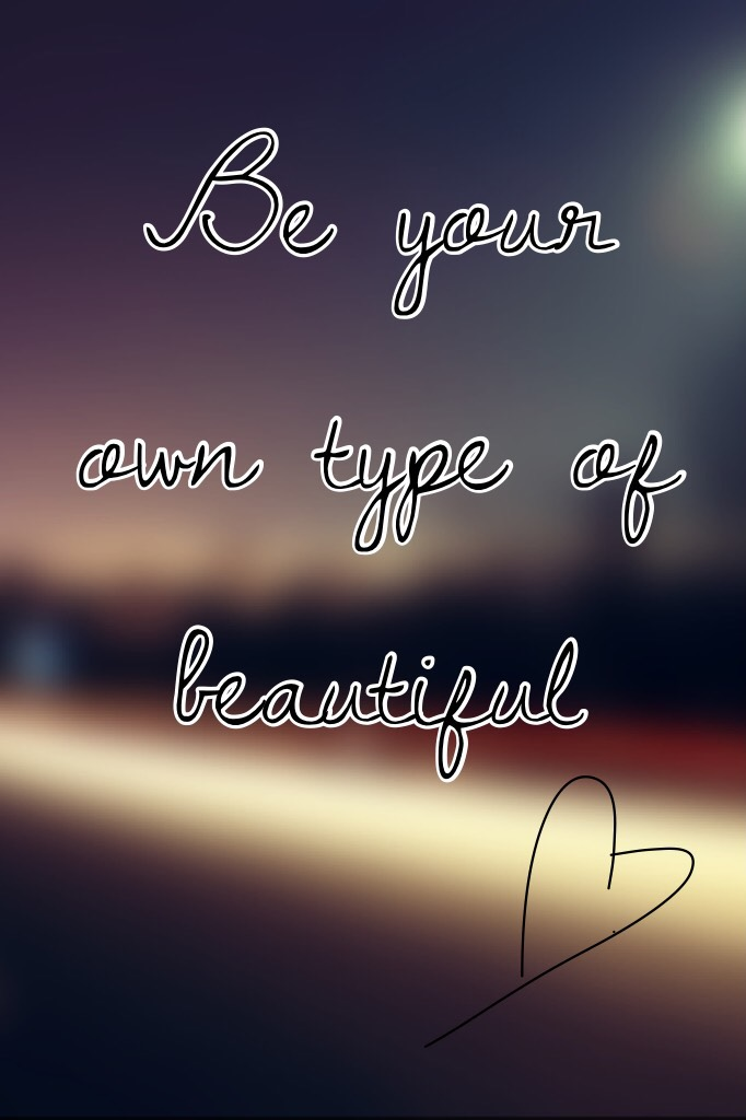 Be your own type of beautiful
