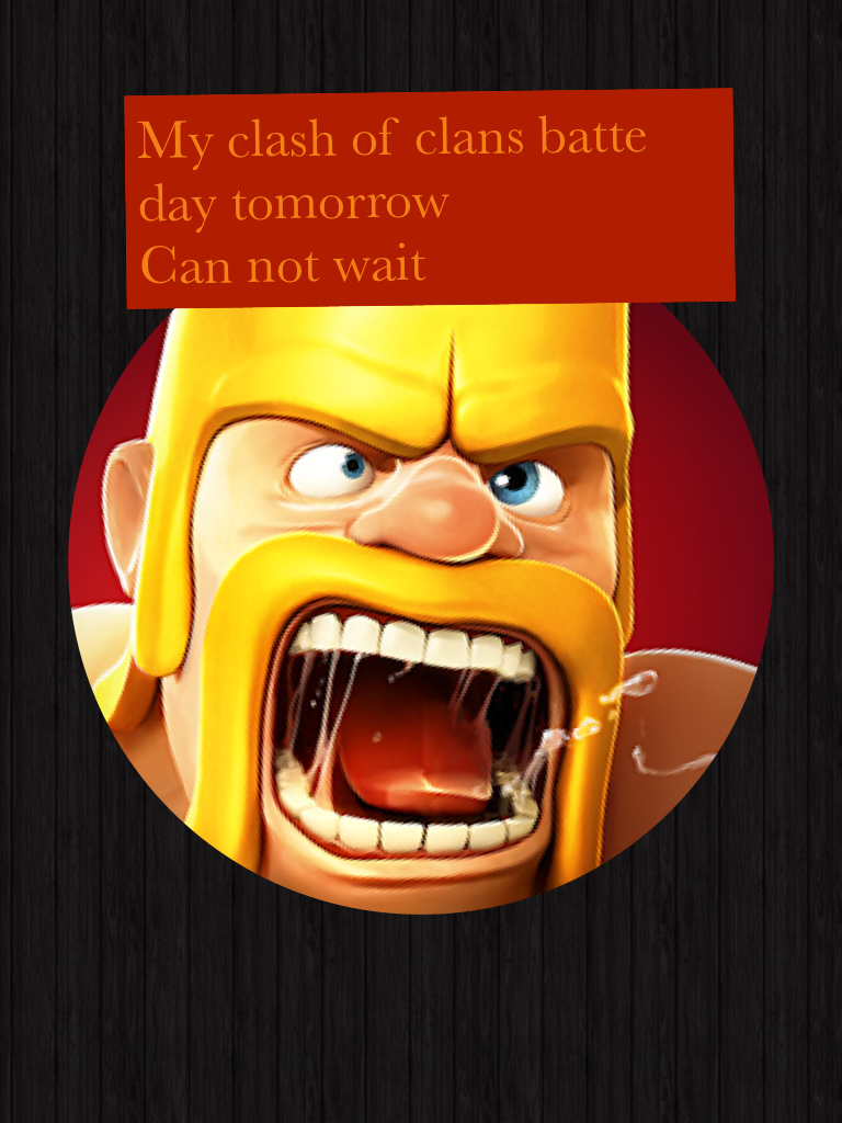My clash of clans batte day tomorrow  Can not wait
