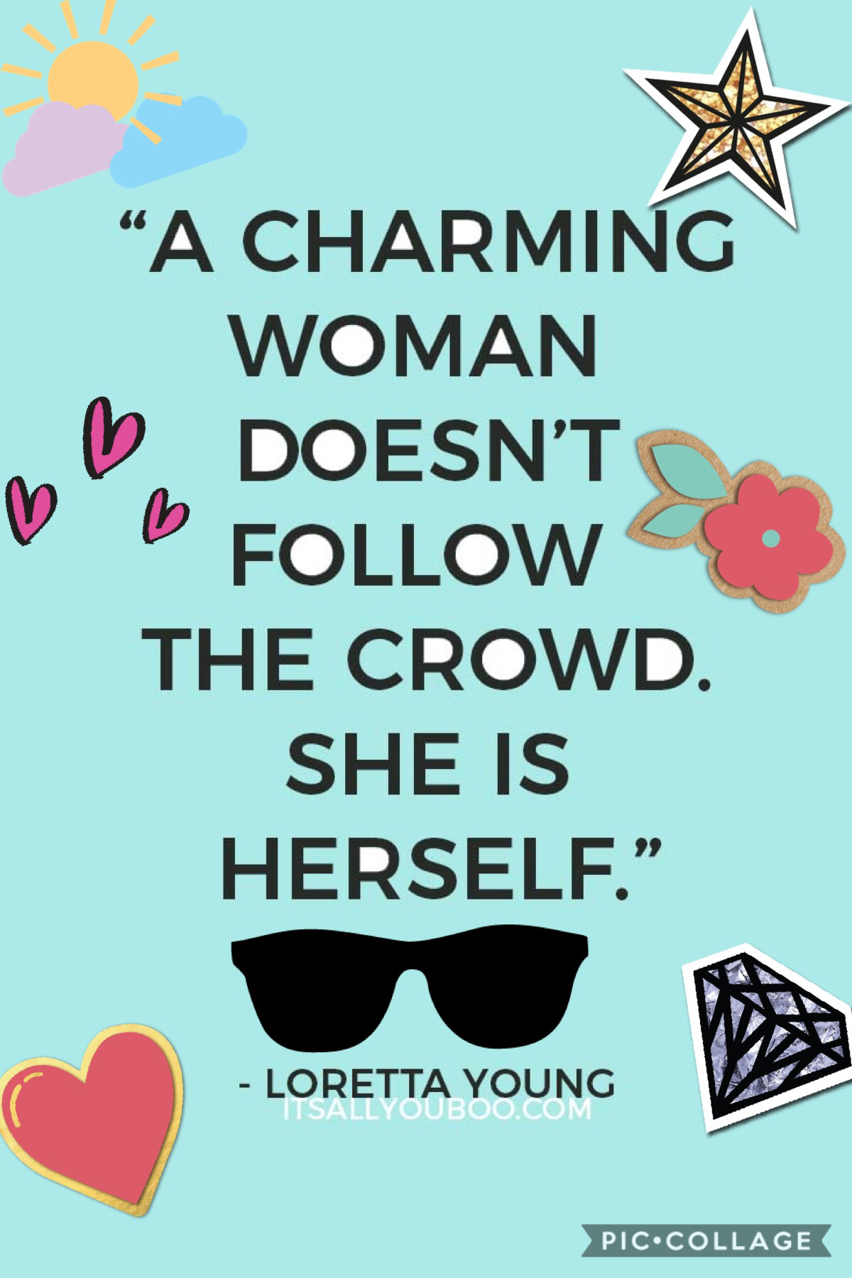 This is a woman's day quote this is one of my favorite quotes. I hope all the woman and girls out there and see this and life out this quote ♥-SOPHIA