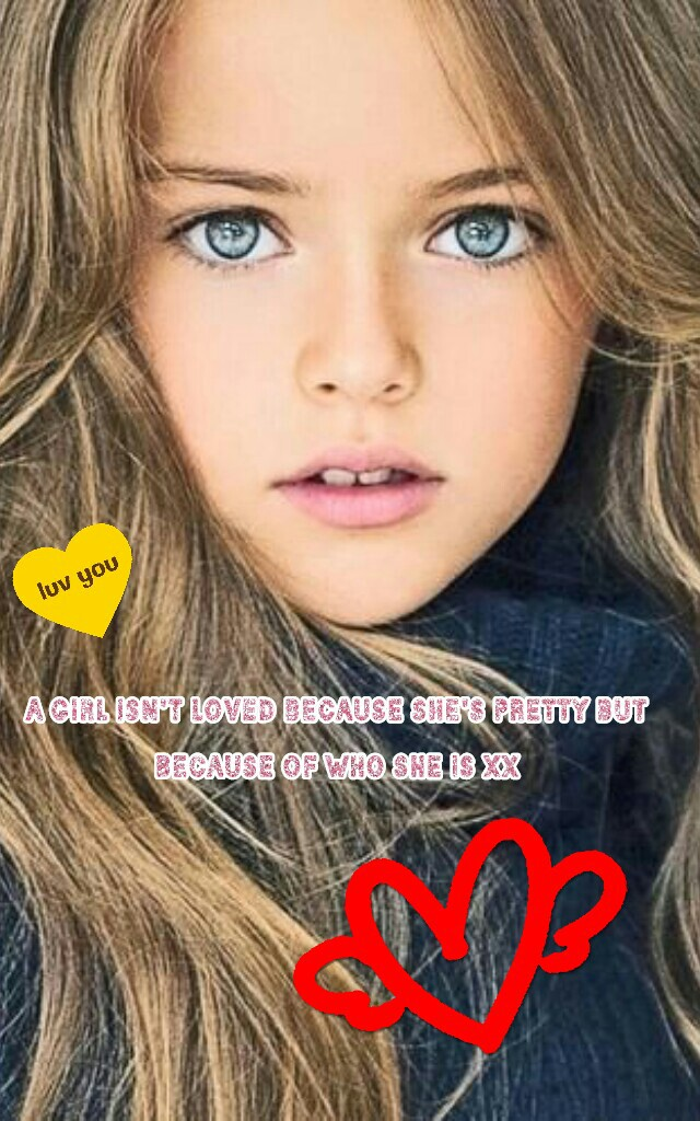 a girl isn't loved because she's pretty but because of who she is Xx totally true tap luv xx