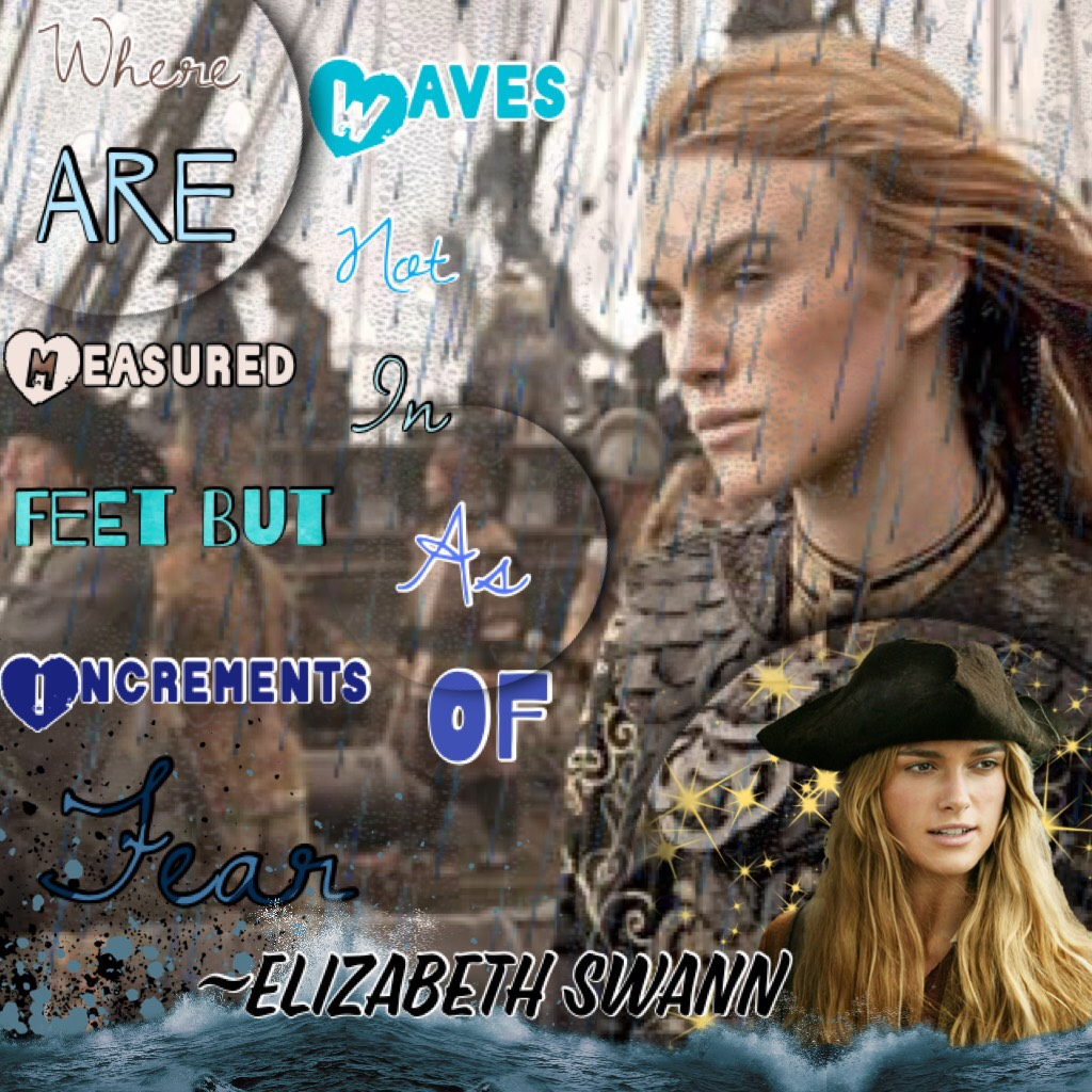 "Tap☠️  Captain Elizabeth Swann🏴‍☠️  ""where waves are not measured in feet but as increments of fear""~Elizabeth Swann"