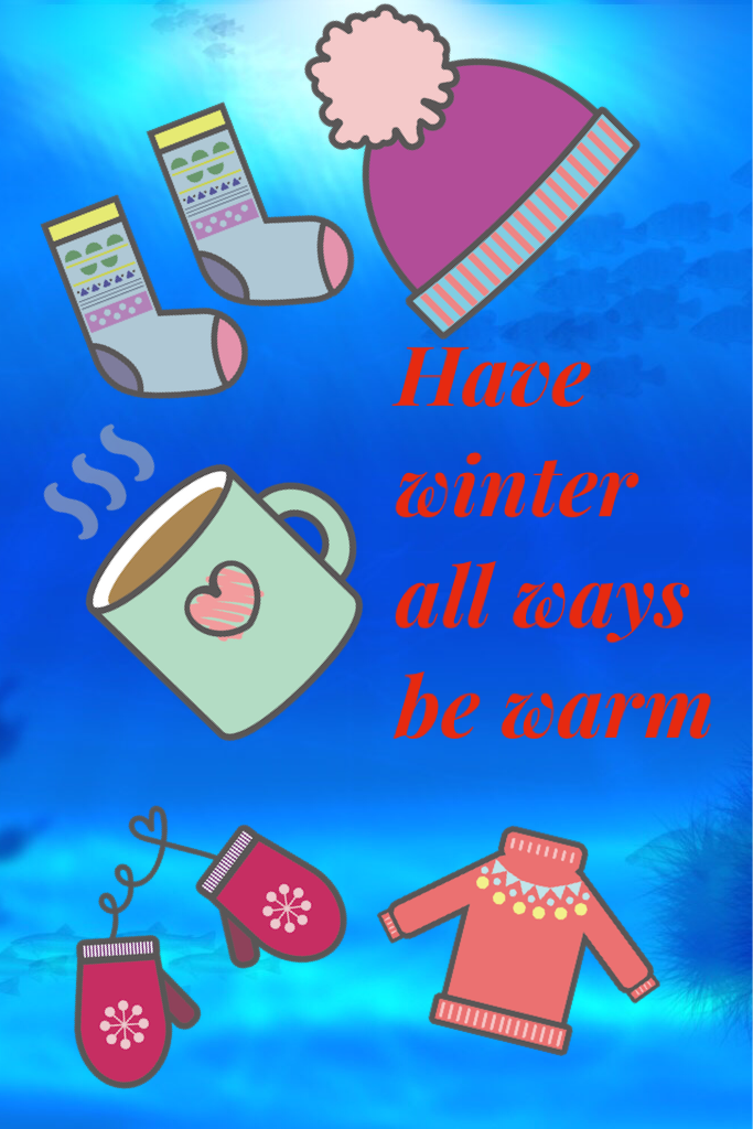 Have winter all ways be warm