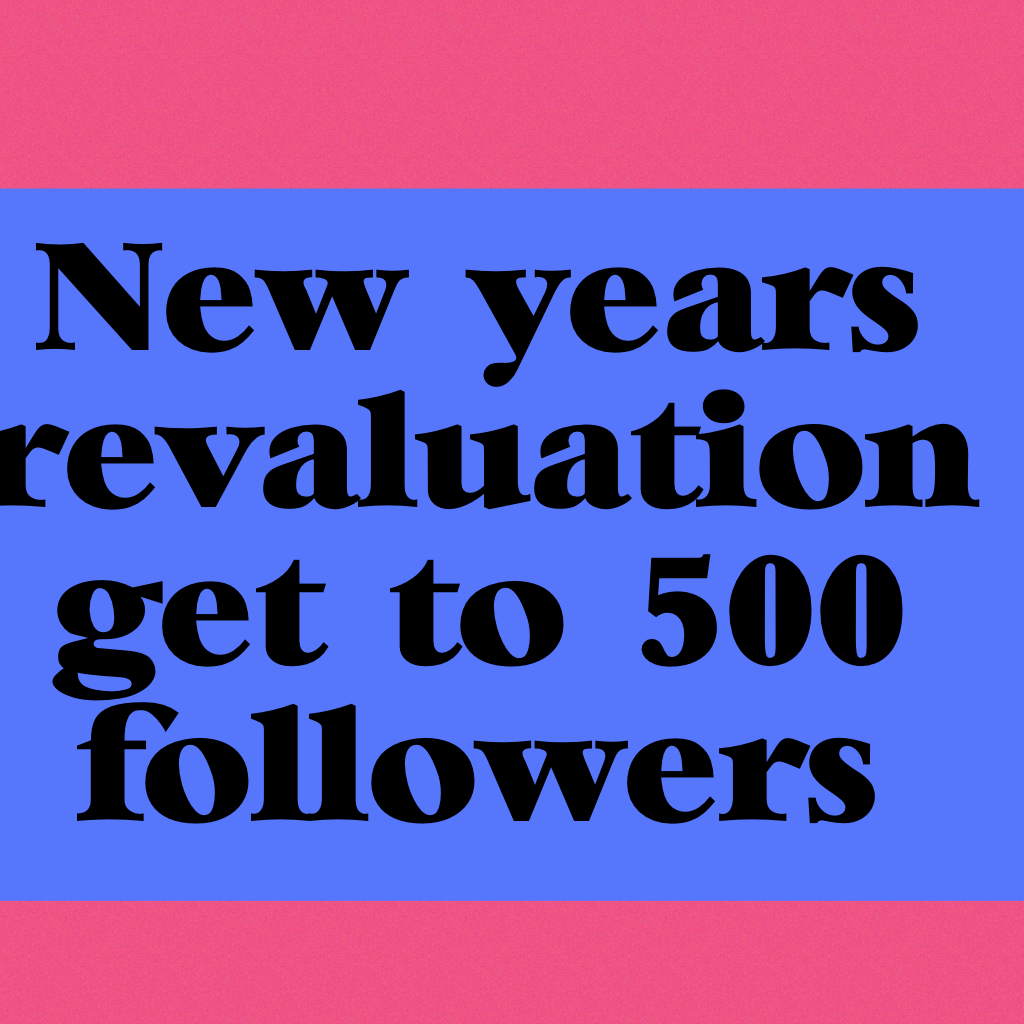 New years revaluation get to 500 followers