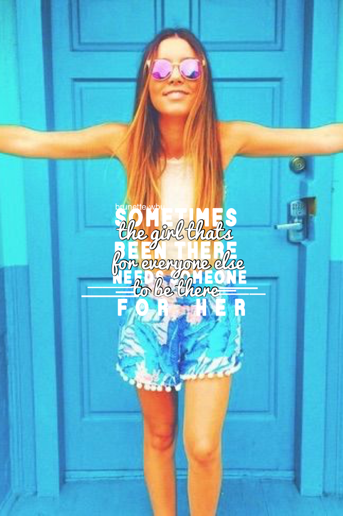 💧Sometimes that girl that helps everyone else needs someone else for her💧 #pconly #thisquoteisme
