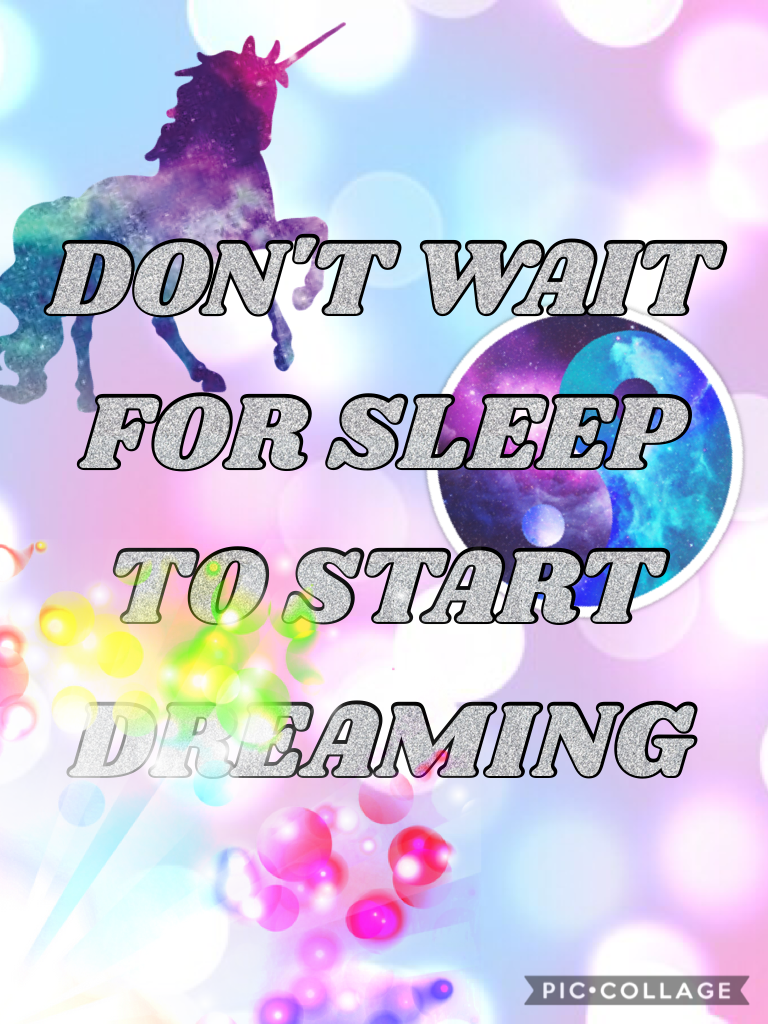 DON'T WAIT FOR SLEEP TO START DREAMING #piccollage
