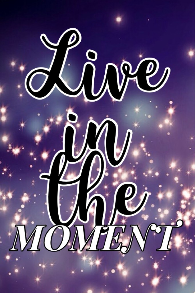 Live in the moment 💗