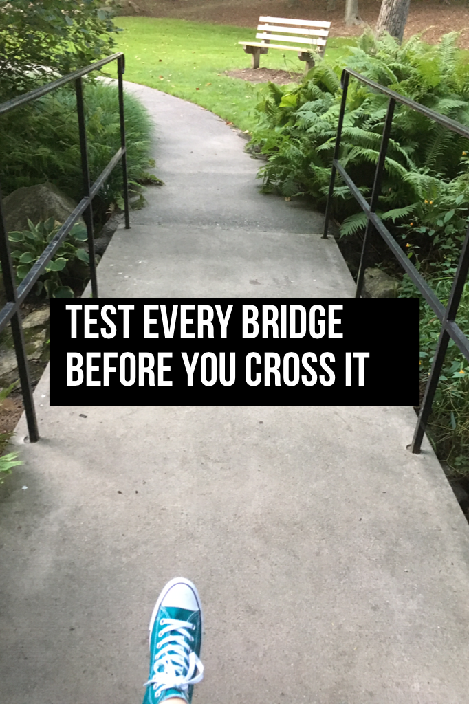 Test every bridge before you cross it.      With Converse of course