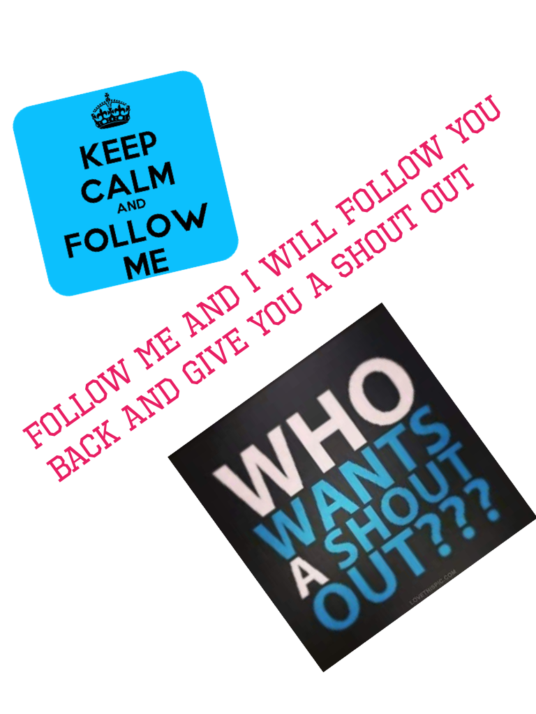 Follow me and I will follow you back and give you a shout out
