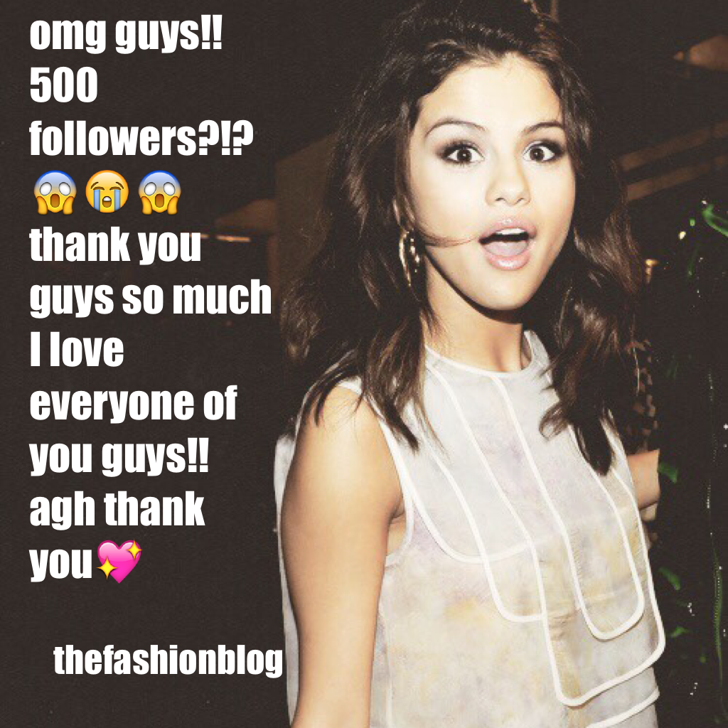 omg guys!! 500 followers?!?😱😭😱 thank you guys so much I love everyone of you guys!! agh thank you💖