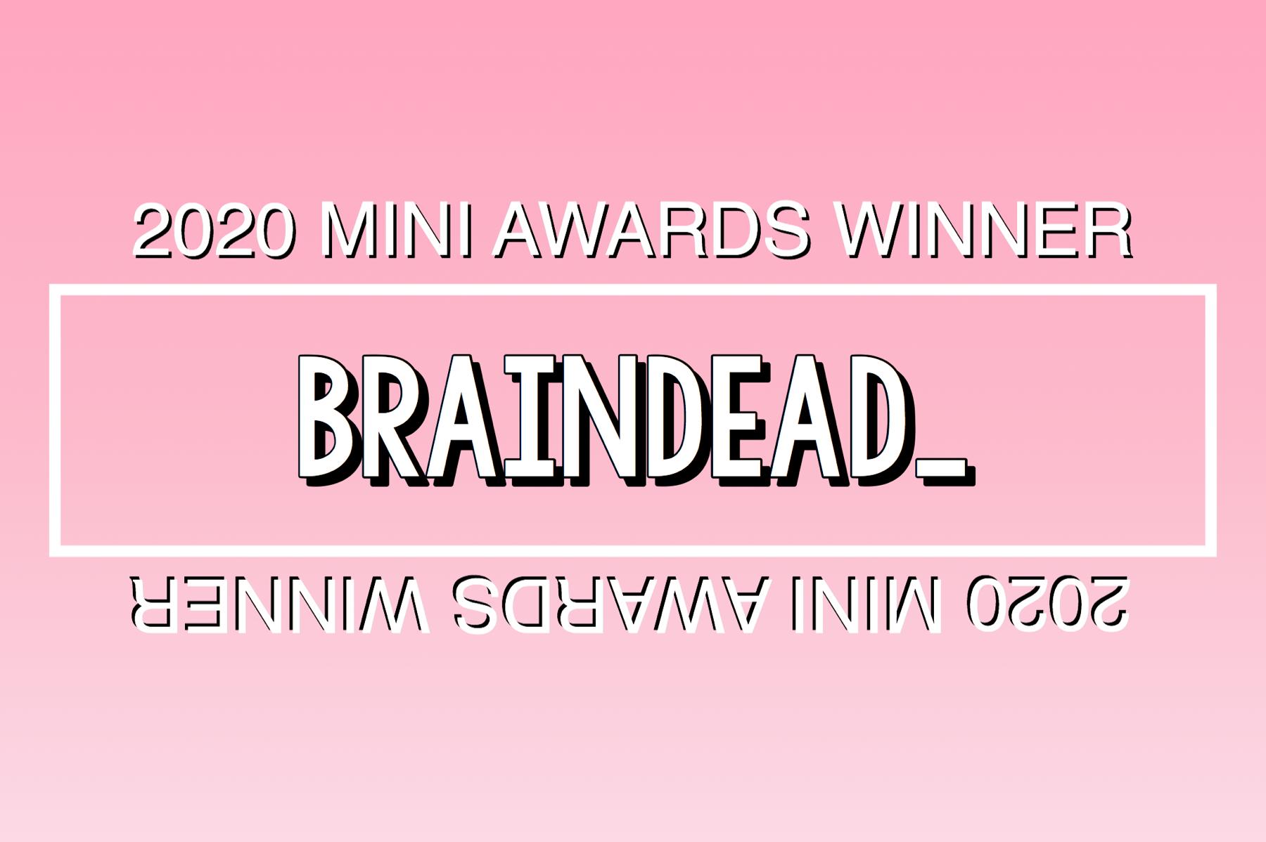 2020 Mini Awards Winner @braindead_!