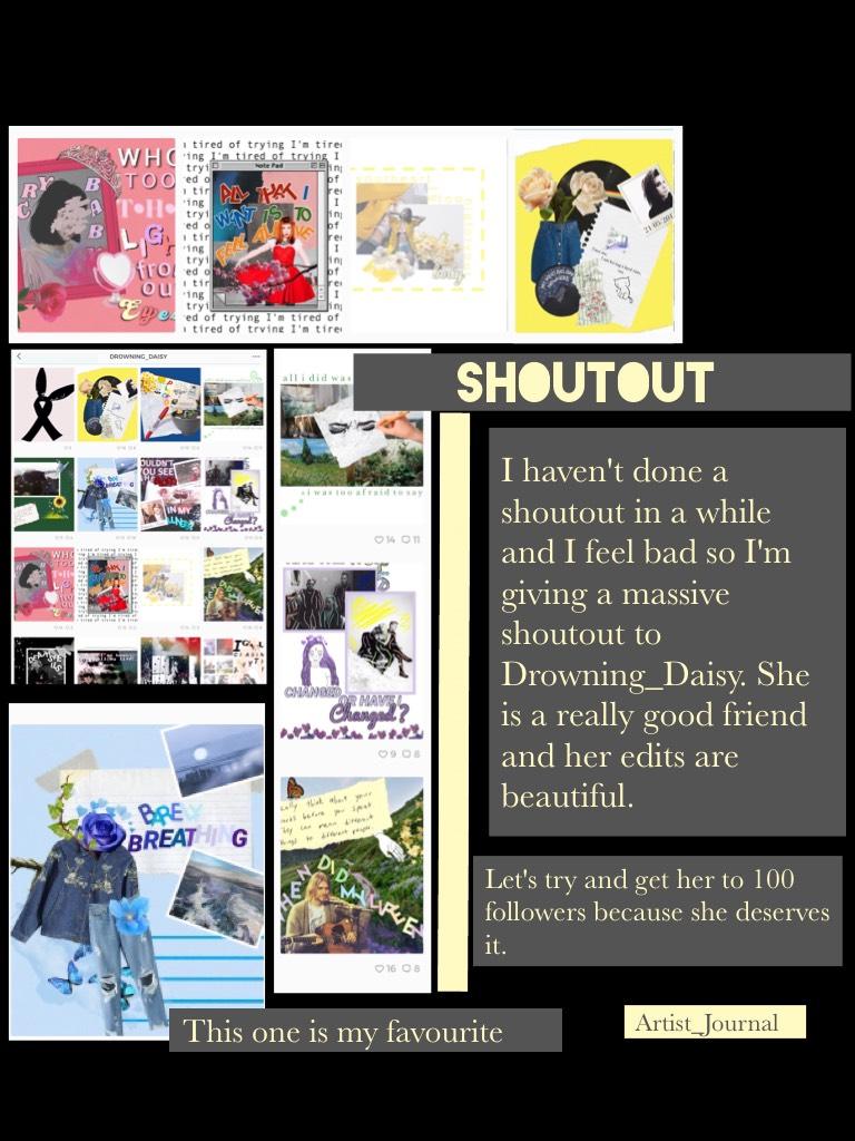 Shoutout. Drowning_Daisy has really beautiful edits and she is really nice.