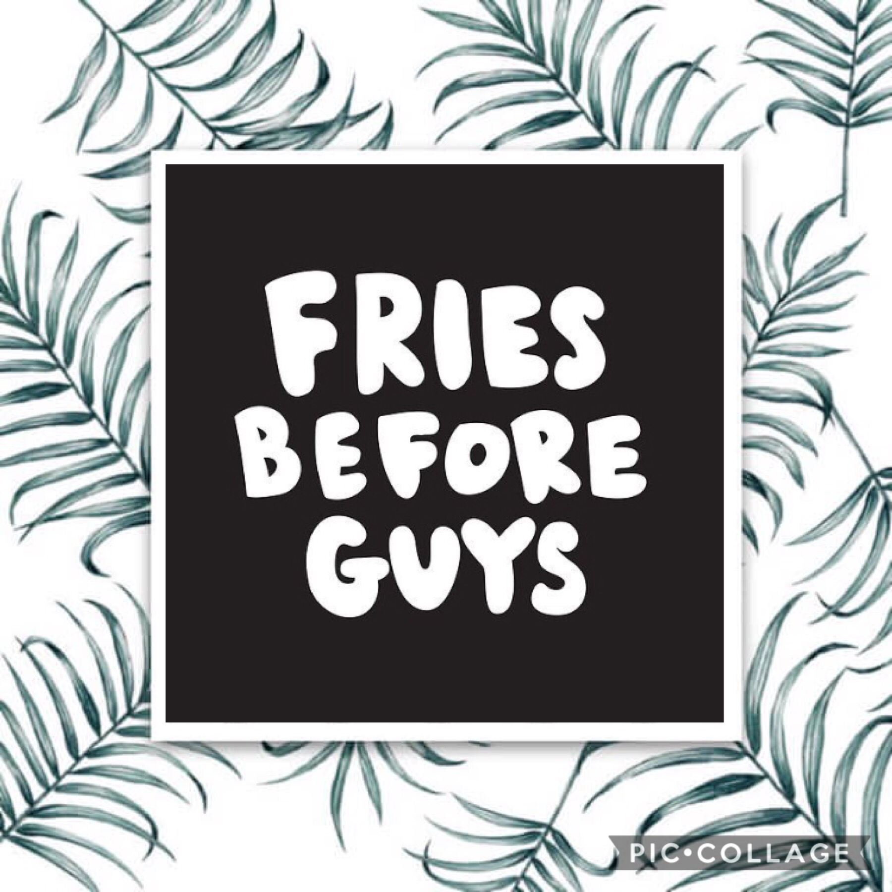 Sorry to all the guys out there but no! Fries before guys!!😍😍😋😋😬