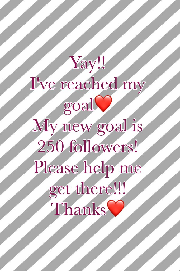 Yay!!  I've reached my goal❤️ My new goal is 250 followers! Please help me get there!!!  Thanks❤️