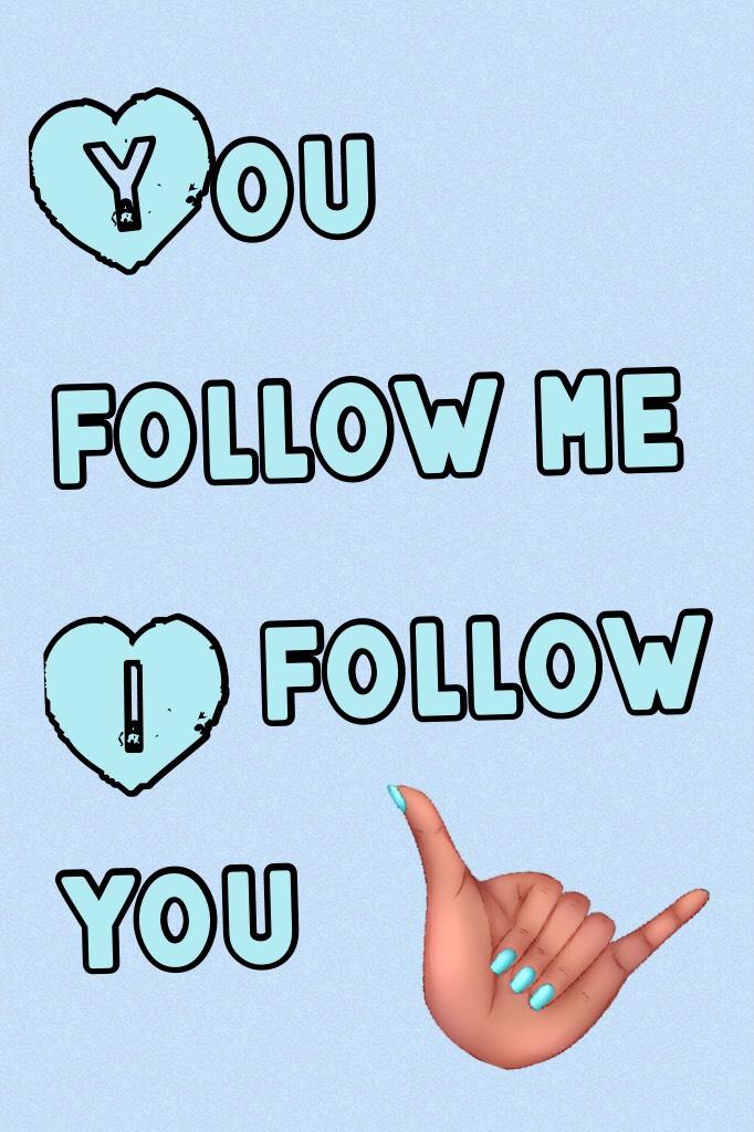 You follow me I follow you