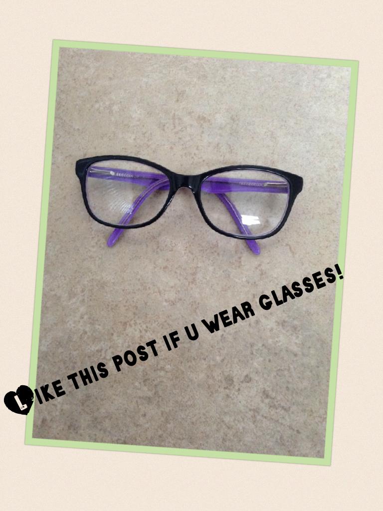 Like this post if u wear glasses!