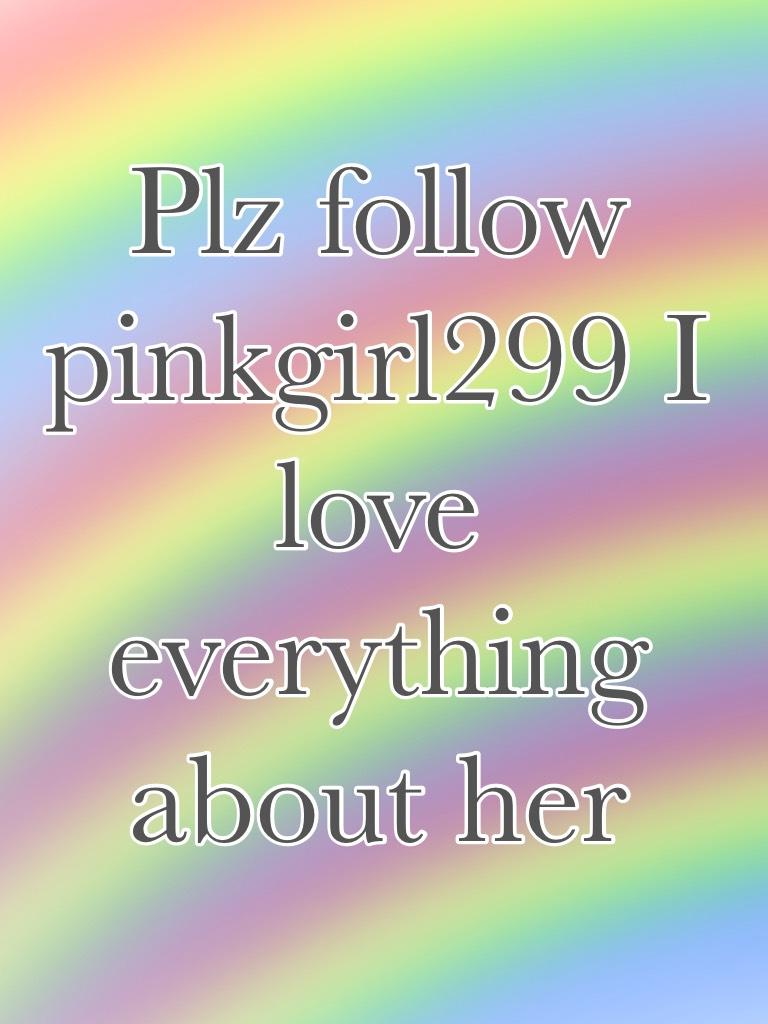 Follow pinkgirl299 PLZ PLZ PLZ