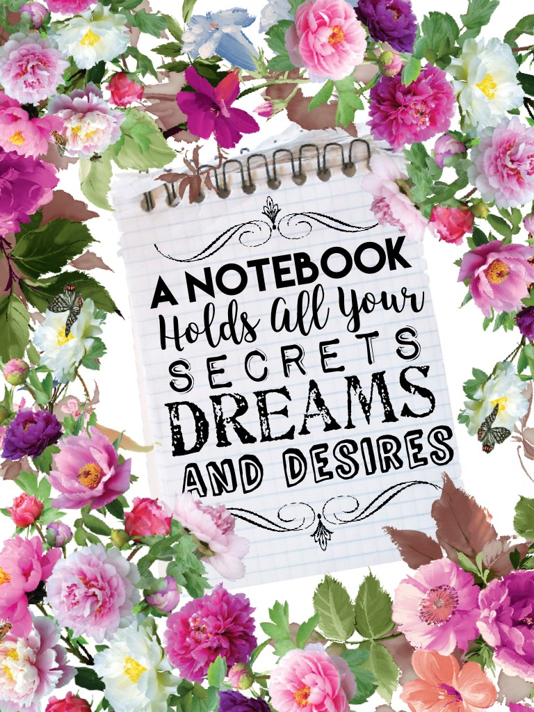 🌿🌺🌸A Notebook Holds All Your Secrets, Dreams, And Desires 🌸🌺🌿