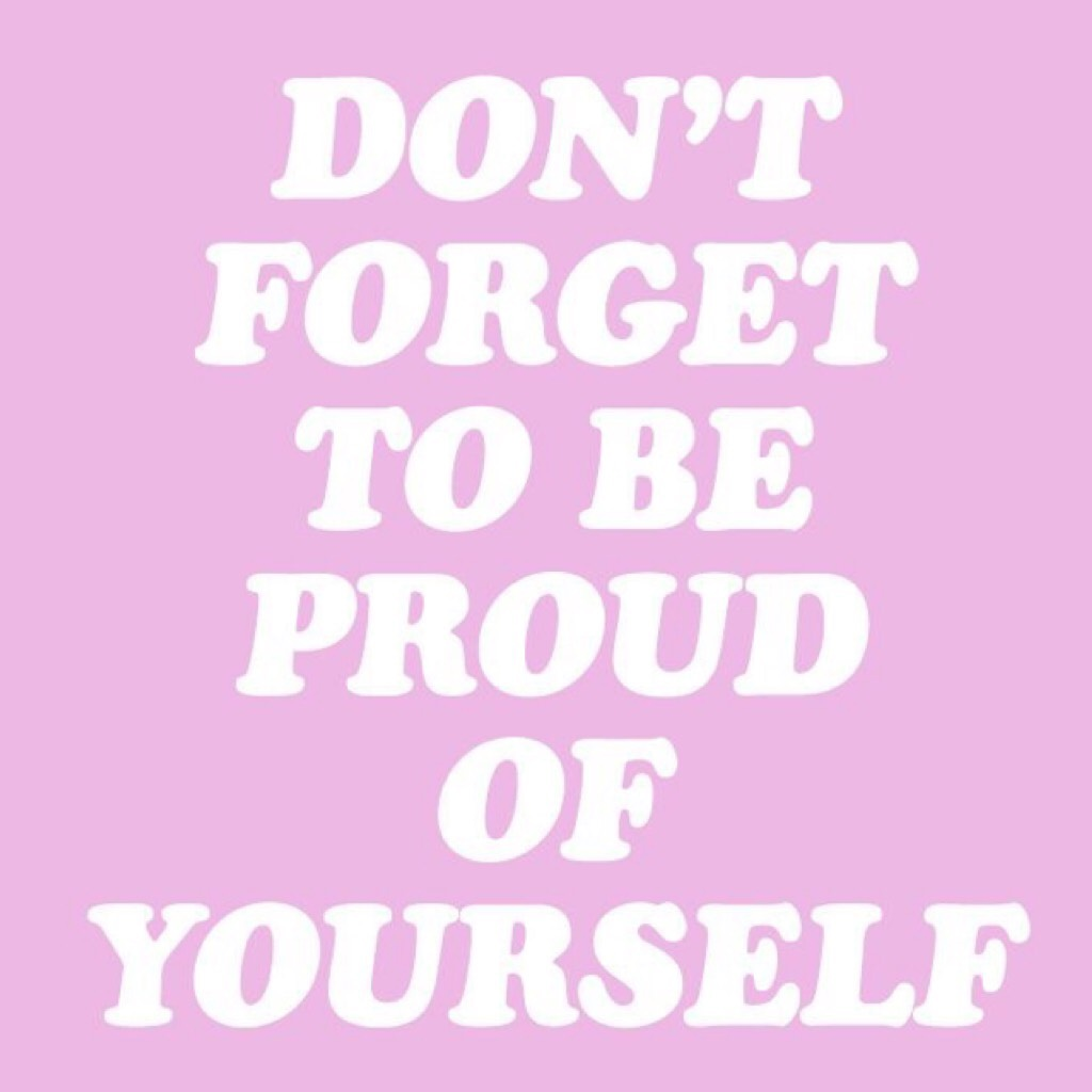 I'm proud of you💟You are enough☮️in fact you're more than enough☯️take a deep breath, you got this💟