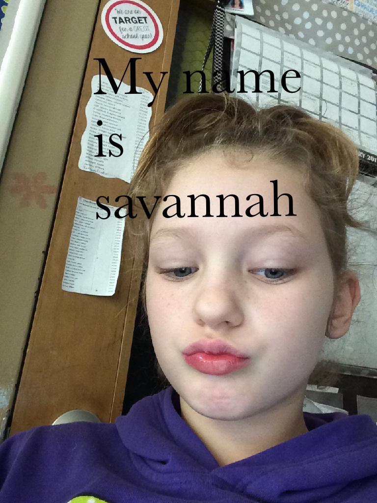 My name is savannah
