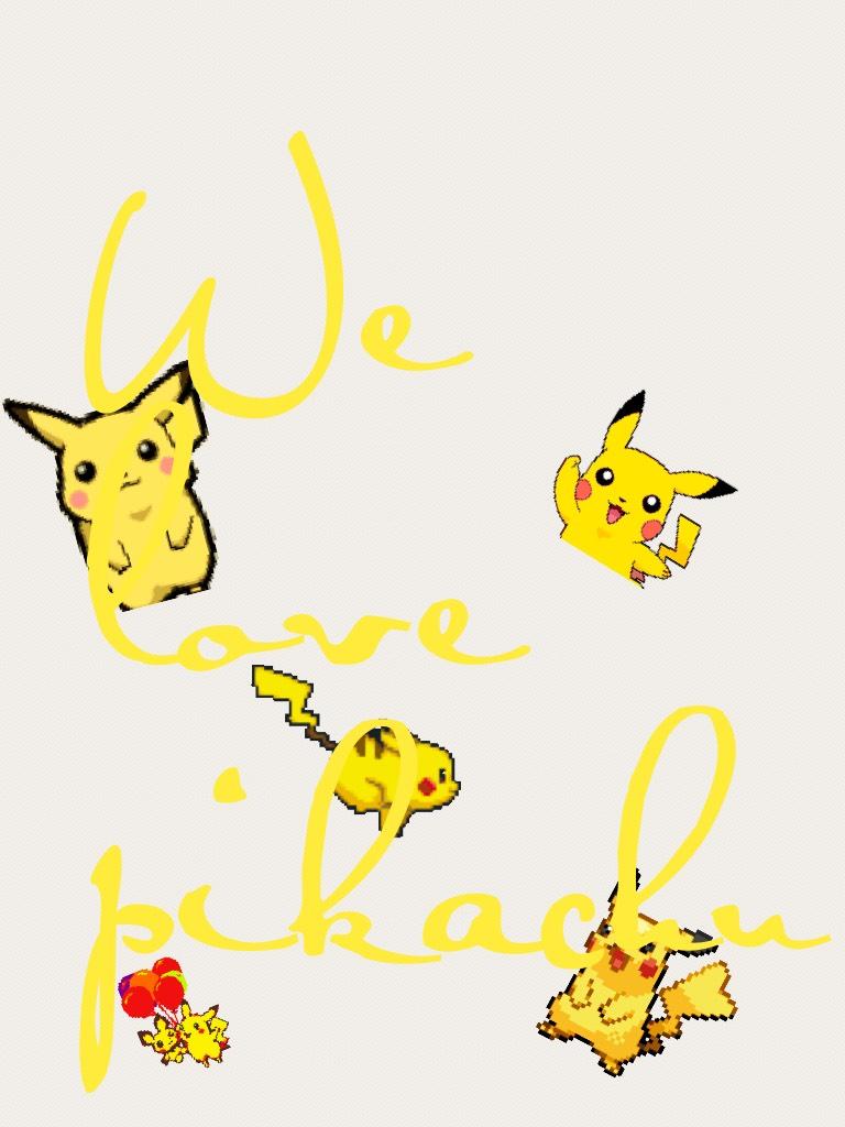 We love pikachu