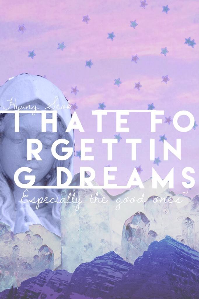"""F O R G E T T I N G 🙈🙉🙊 🦄#3 of Dream Series🦄 """"I hate forgetting dreams. Especially the good ones."""""""