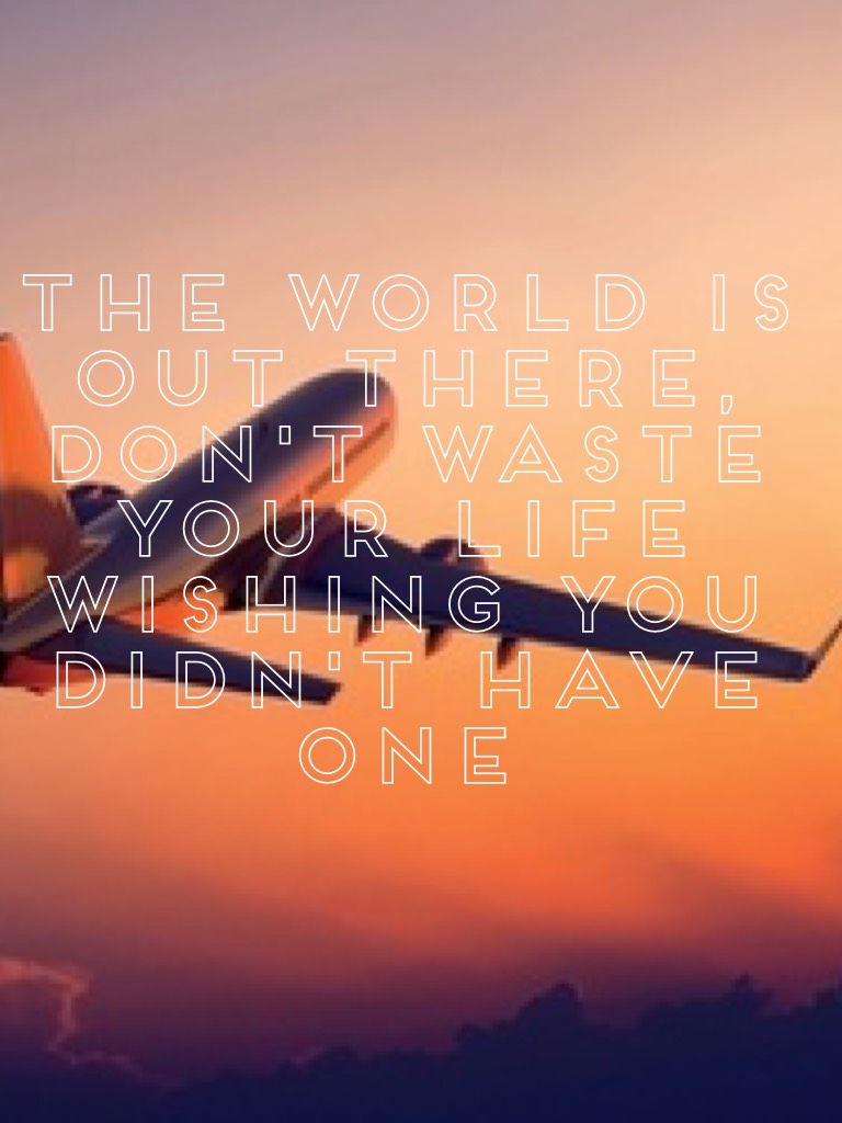 🌎 The World Is Out There, Don't Waste Your Life Wishing You Didn't Have One 🌎