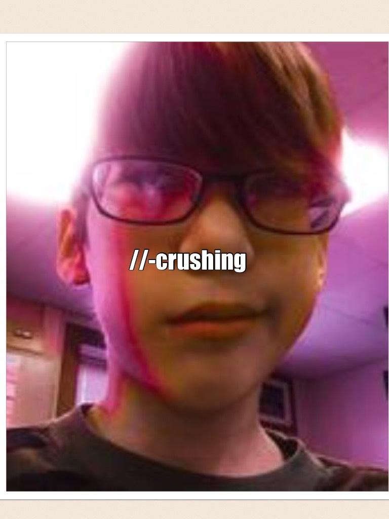 //-crushing