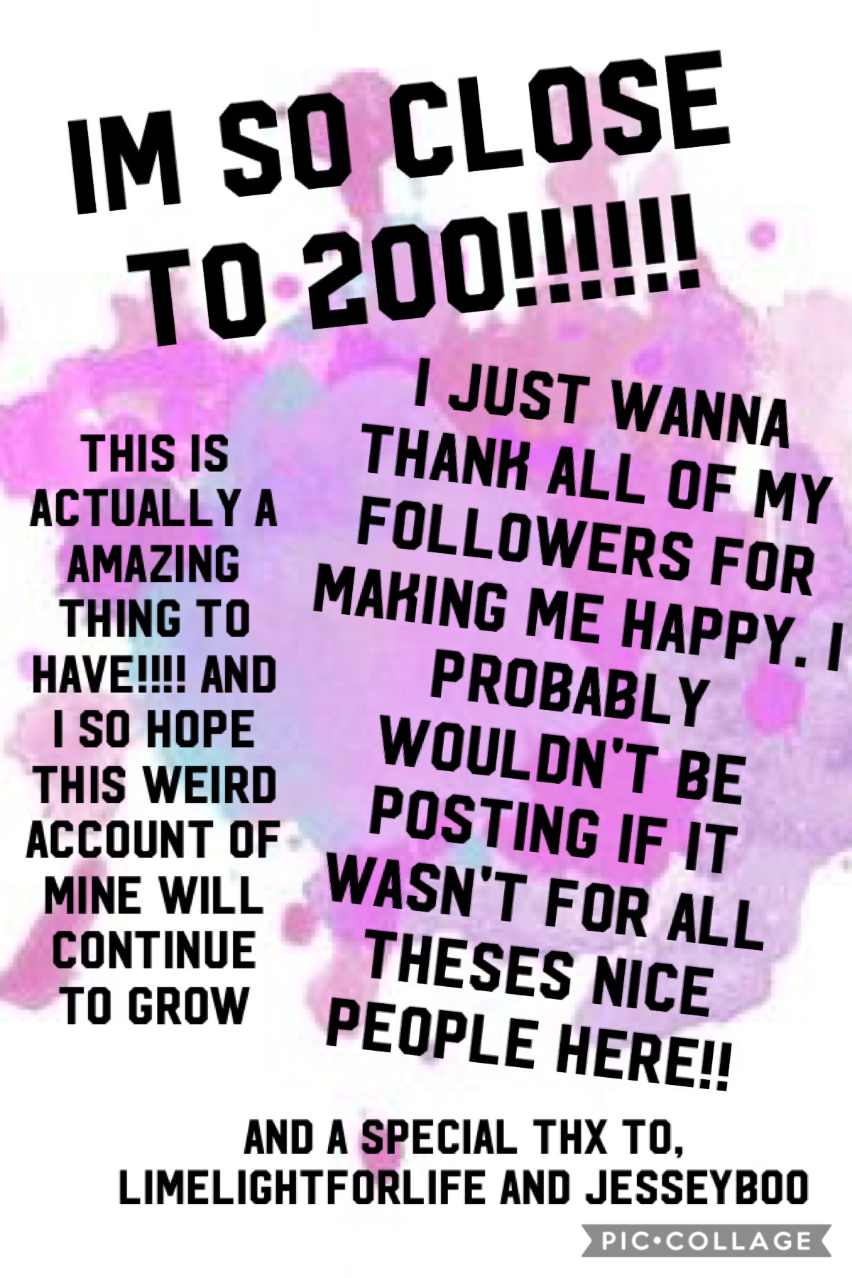 Tap   This is probably a little over dramatic, but I seriously do wanna thank each and everyone of you for making me always happy.