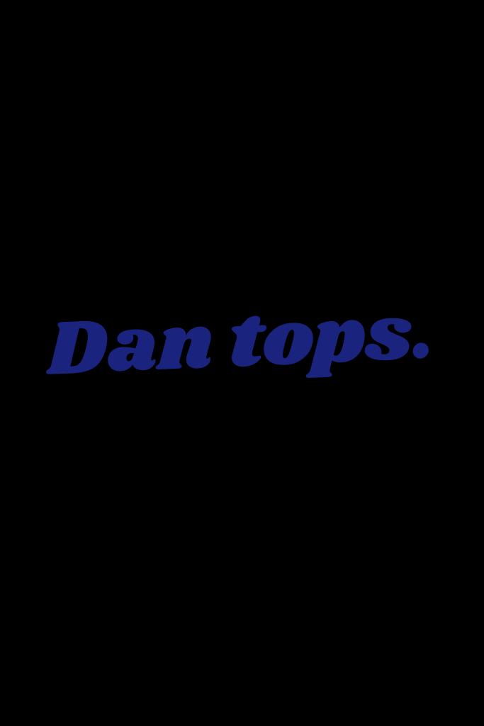 Dan tops.