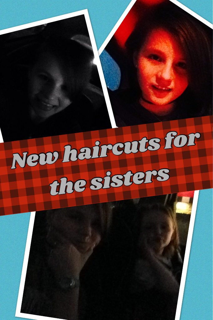 New haircuts for the sisters