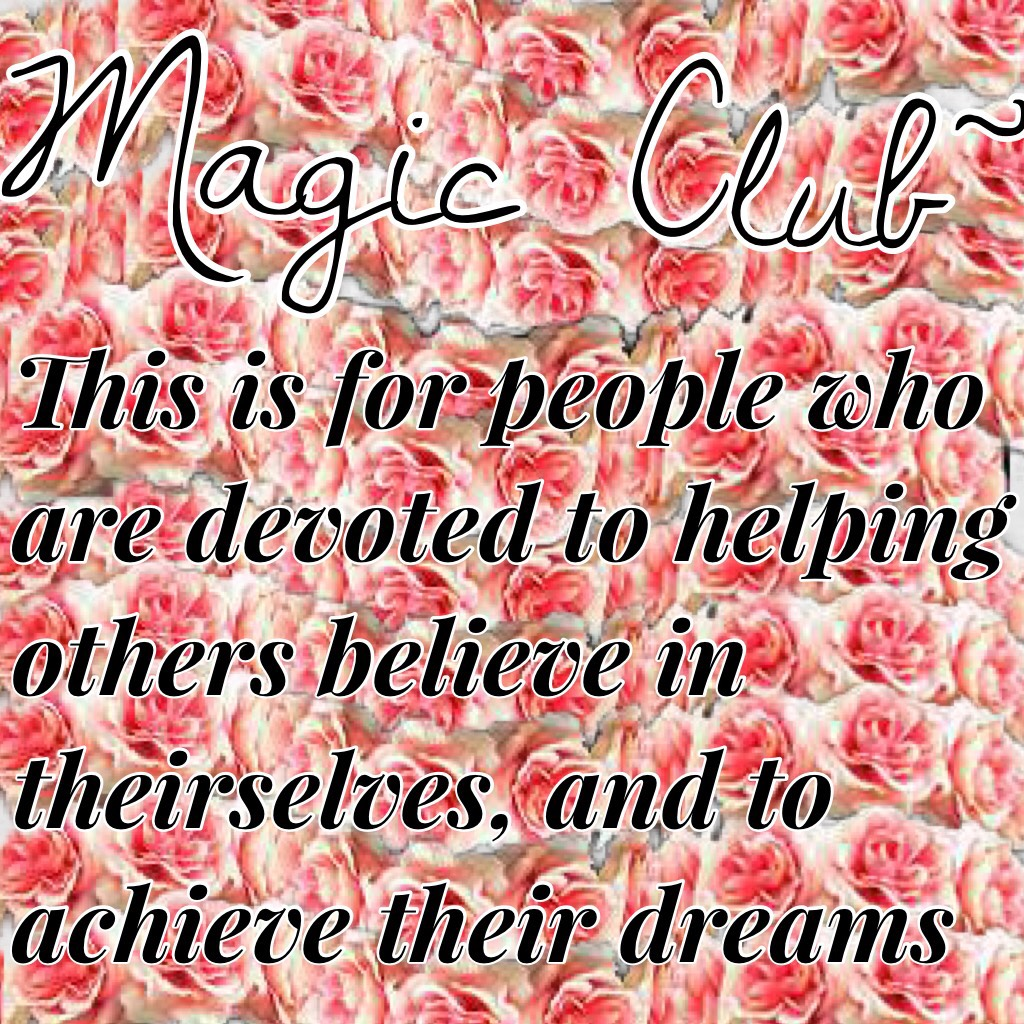 Magic Club~  Comment to join and I'll do a background check and let you join or not~! Thank you~!