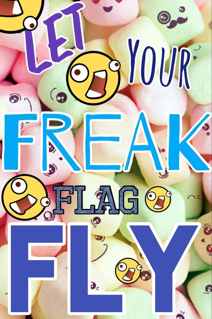 Let your freak flag FLY!!!!