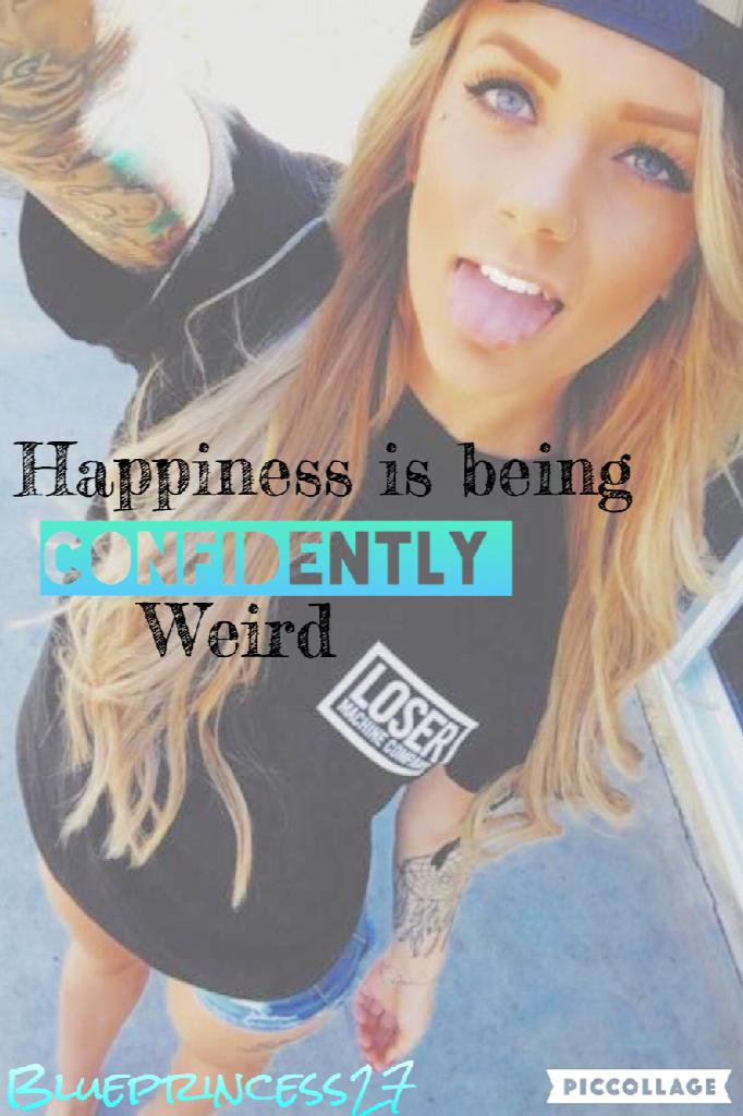 Be weird 🙂