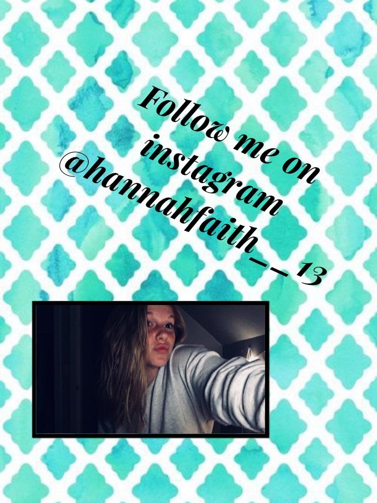Follow me on instagram @hannahfaith__13