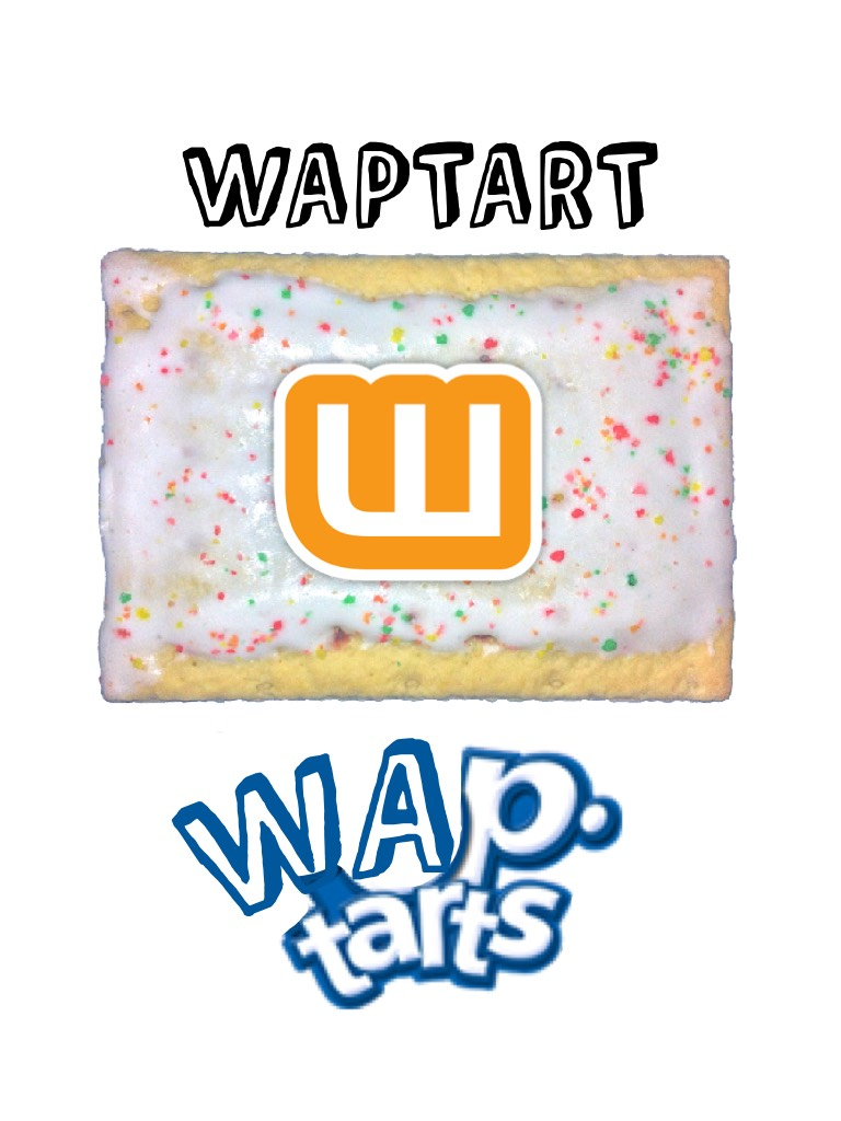 """Ok, so my friend and I were talking and she meant to ask me, """"Do you toast your pop tarts?"""" But at the same time she was thinking about Wattpad and instead said """"Do you toast your Waptarts?"""" And thus, the Waptart was born..."""