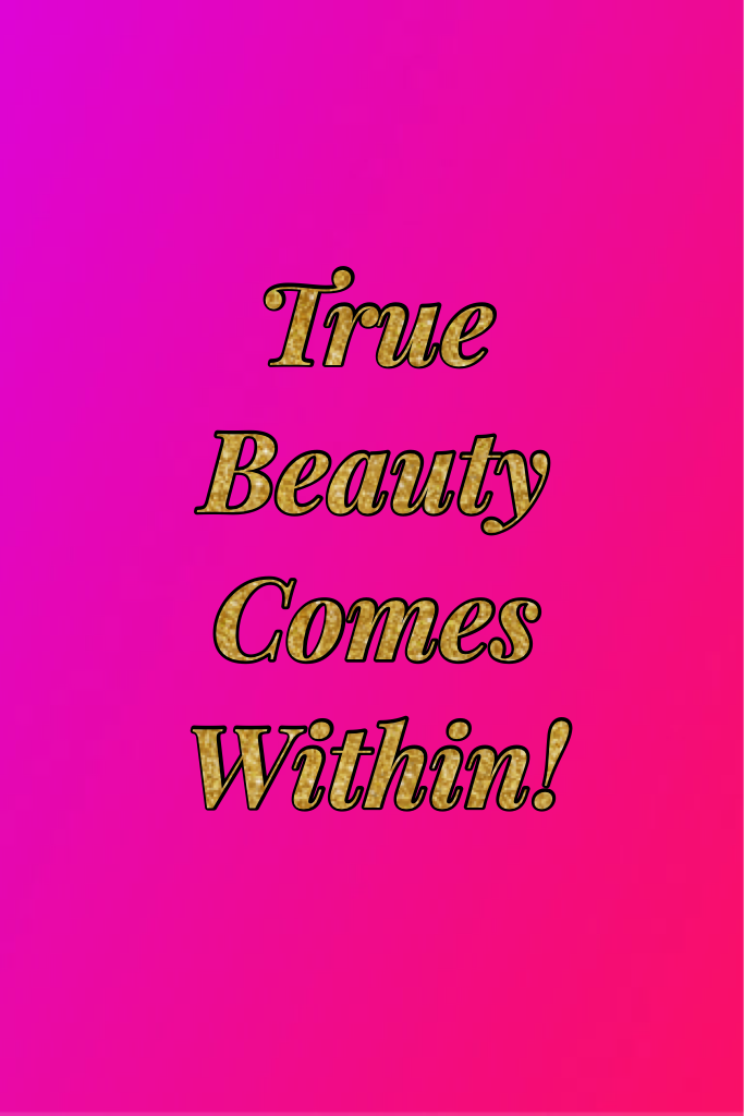 True Beauty Comes Within!