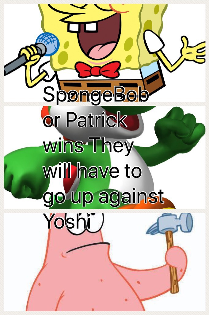 SpongeBob or Patrick wins They will have to go up against Yoshi