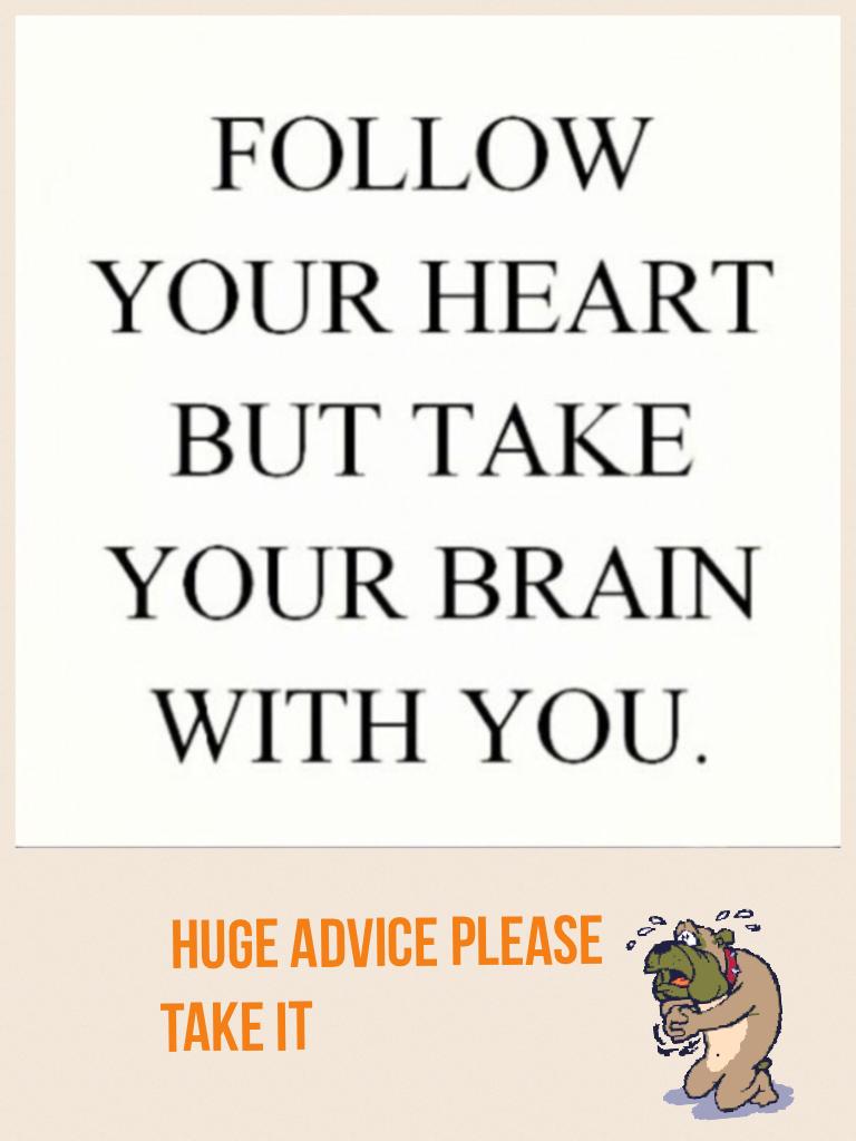 Huge advice please take it