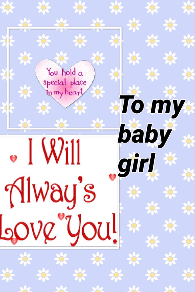 To my baby girl