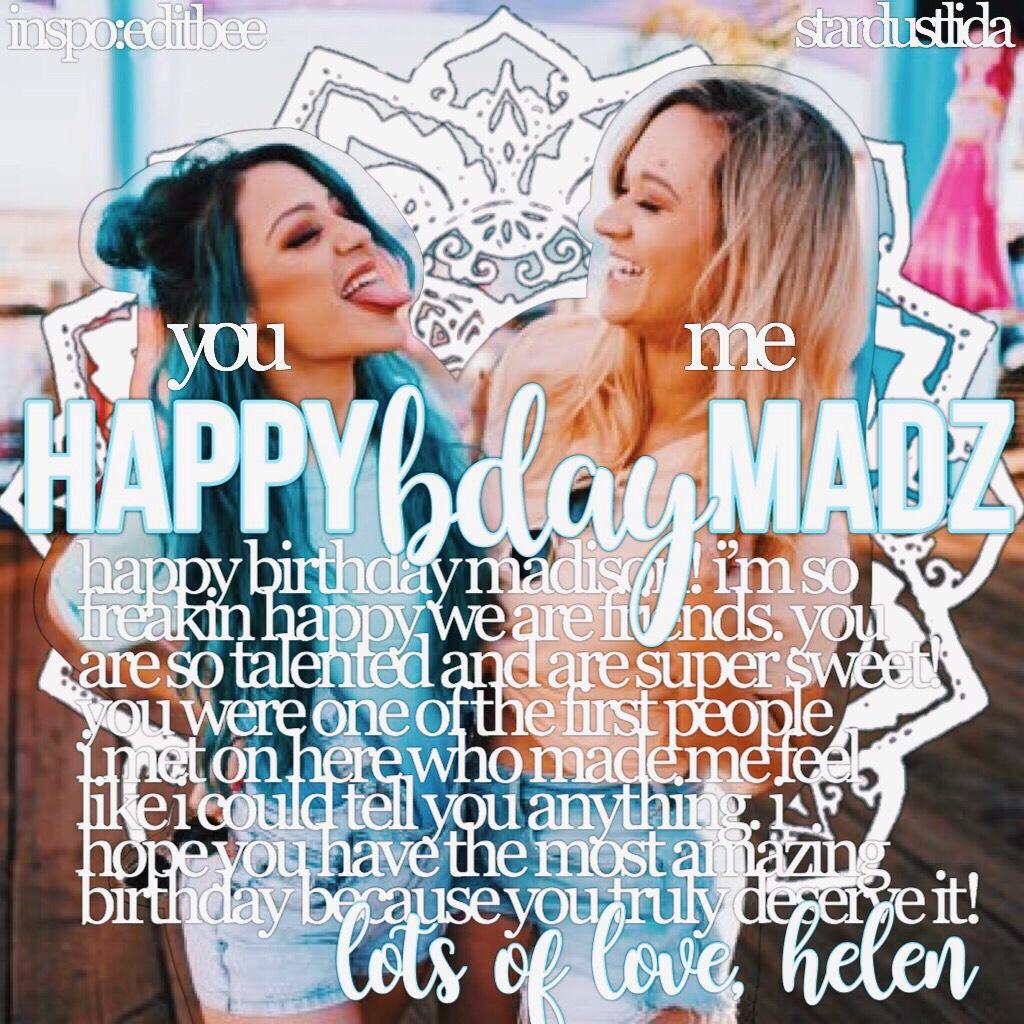 HAPPY BIRTHDAY MADZ 💛💛 omg happy birthday! ilyssssm and you such an amazing friend 💕