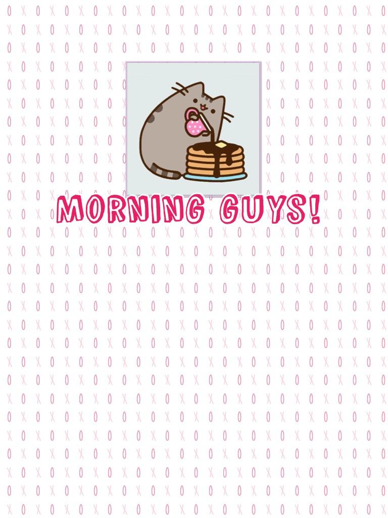 Morning guys!