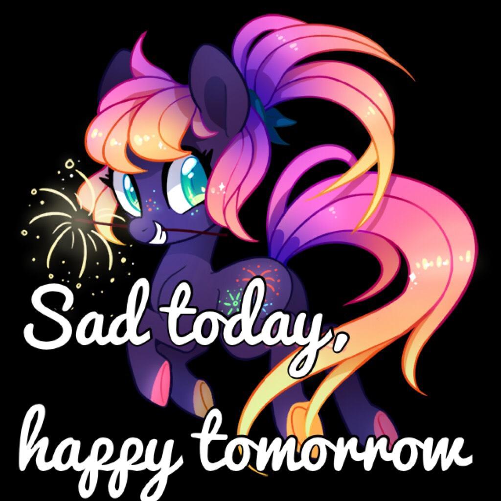 Sad today, happy tomorrow! Like if you agree!