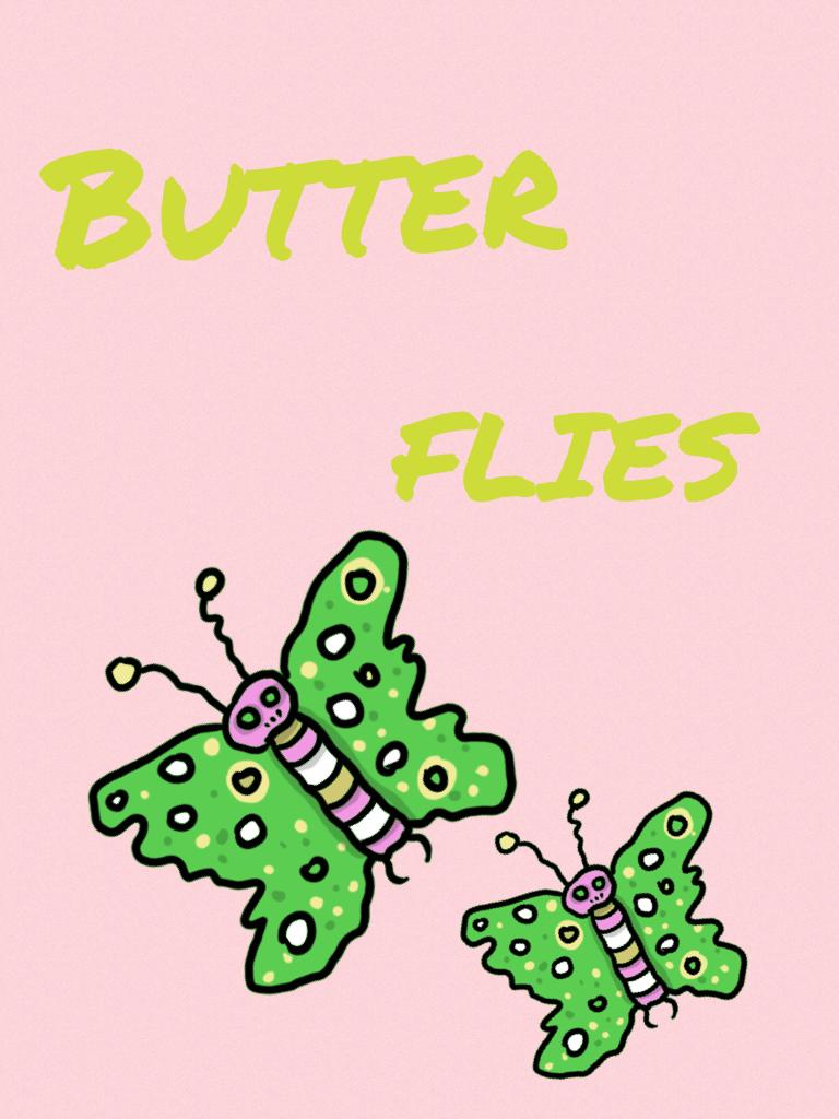 Butter -- flies 😂