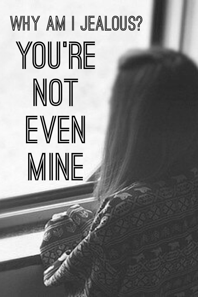 You're not even mine💔