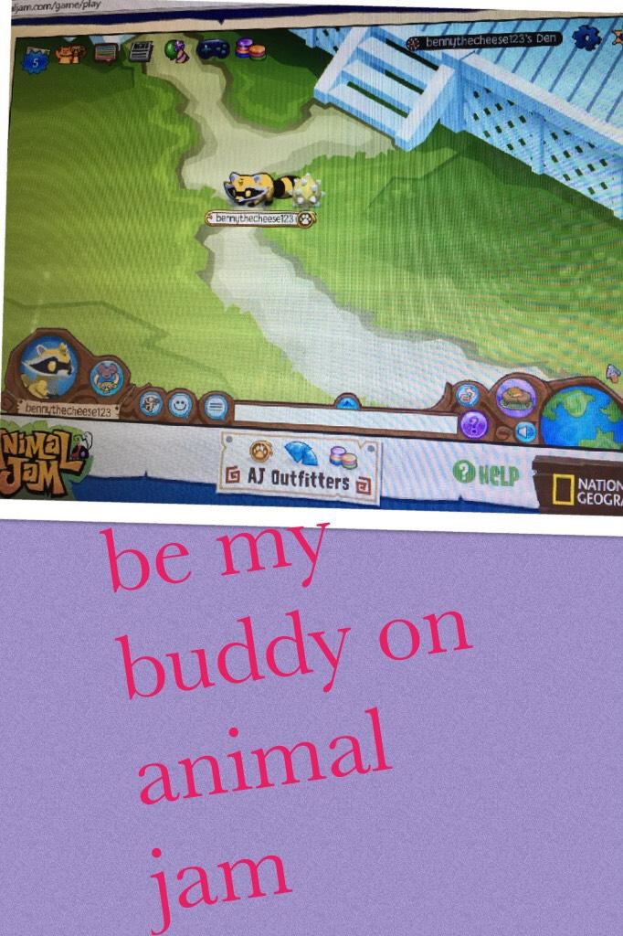 be my buddy on animal jam