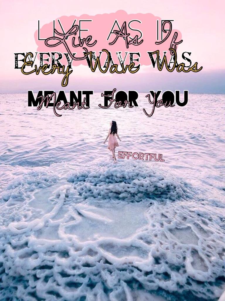 God sends each wave for you:)